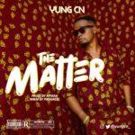 "Yung CN – ""The Matter"""