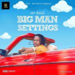 [Music] Jay Bagz – Big Man Settings (Prod by CiqSound)