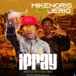 "Mikenoris – ""Ipray"" ft. Jeriq"