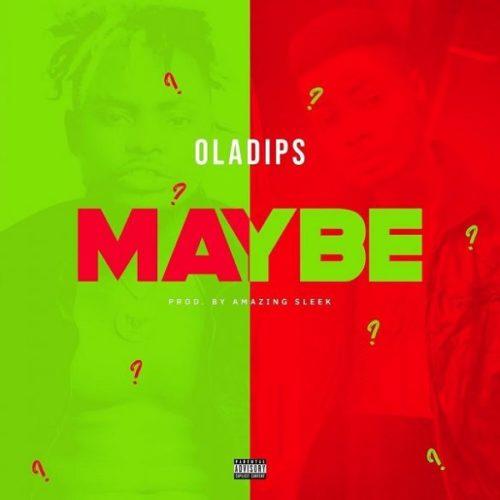 """Oladips – """"Maybe"""""""