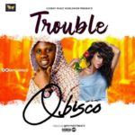 "Obisco – ""Trouble"""