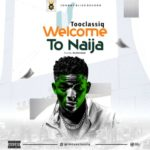 "TooClassiq – ""Welcome To Naija"""