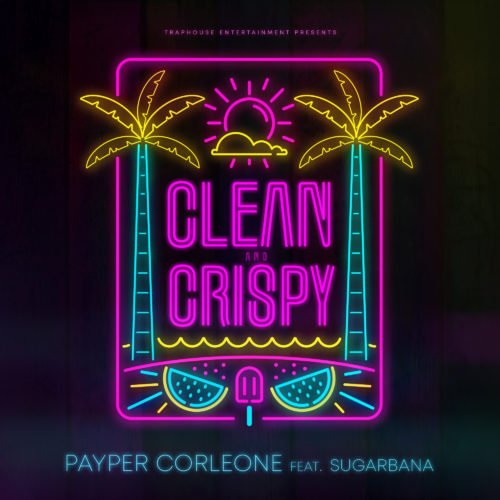 "Payper Corleone – ""Clean & Crispy"" ft. Sugarbana"