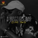 [Music] Richie Smile – I Wan Blow (Prod by KrayBeatz)