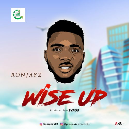 [Music] Ronjayz – Wise Up