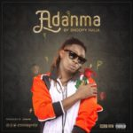 "[Audio + Video ]: Snoopy Naija – ""Adanma"""