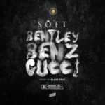 "Soft – ""Bentley Benz & Gucci"""