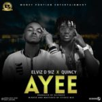 "Elviz D 9iz – ""Ayee"" ft. Quincy"