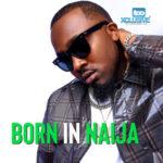 """Ice Prince – """"Born In Naija"""""""