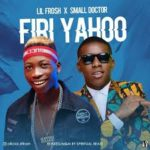 "Lil Frosh x Small Doctor – ""Firi Yahoo"""