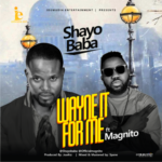 "Shayobaba – ""Wayne It For Me"" ft. Magnito"