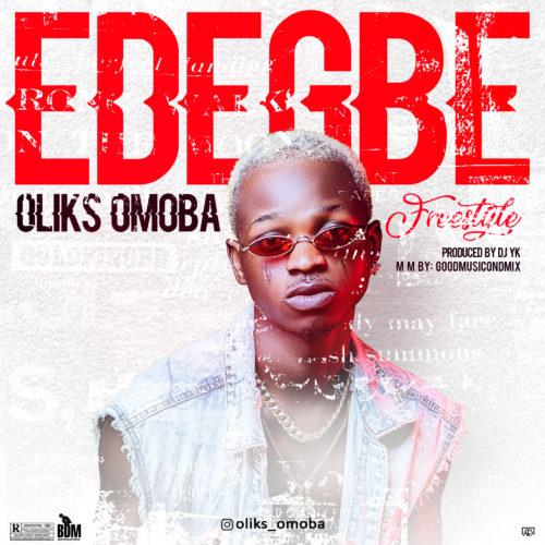 "Oliks Omoba – ""Edegbe"" (Freeestyle)"