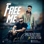 "[Audio + Video] Patient Dog – ""Free Me"" ft. Oritse Femi"