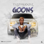 "[Audio + Video] Tizzy Randz – ""Goon"""