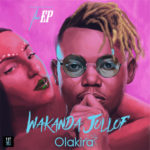 [Album Review] Olakira – Wakanda Jollof