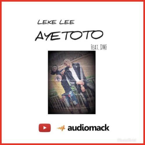 "Leke Lee - ""Ayetoto"" ft. Dmf"