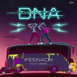 "DNA – ""Ifesinachi"" (Must Dance)"
