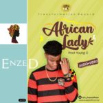 "[Audio + Video] Enzed – ""African Lady"" (Prod. By Young D)"