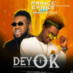 "[Audio + Video] Prince Emiboy – ""Dey OK"" f. Chinko Ekun"