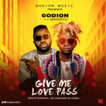 "Godion – ""Give Me Love Pass"" ft. Magnito"