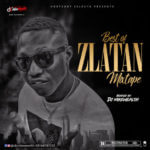 "DJ Mikewealth – ""Best Of Zlatan"" Mixtape"
