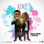 "Jozzy Obah – ""Kore"" ft. Mr Bee"