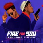 "Prince Emiboy – ""Fire For You"" ft. Mr Neen"