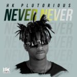 "HK Plutorious – ""Never Never"" (Prod. By Mykah)"