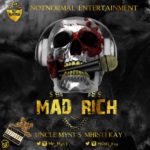 "Uncle Mys3 – ""Mad Rich"" ft. Mhisty Kay"