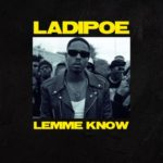 "Ladipoe – ""Lemme Know"" [Audio + Video]"