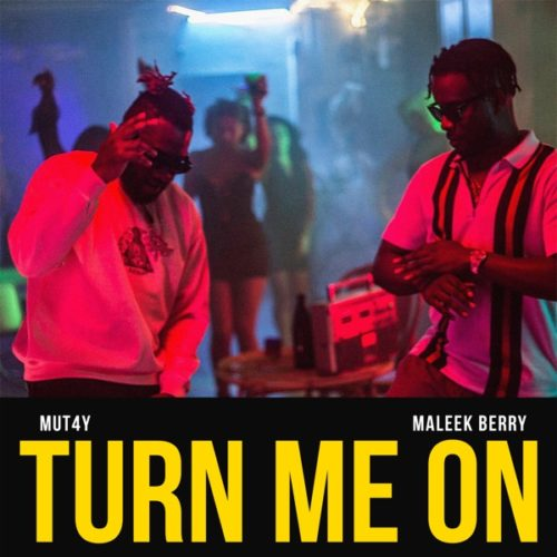 "Mut4y x Maleek Berry - ""Turn Me On"""