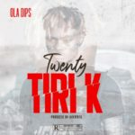 "[Lyrics] Oladips – ""Twenty Tiri K"""