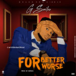"G Smiles – ""For Better For Worse"" (Prod. Antras)"