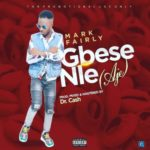 """[Video] Mark Fairly – """"Gbese Nle"""" (Aje)"""