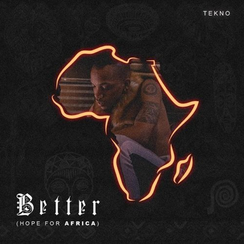 Tekno-Better[Hope for Africans]  mp3 Download