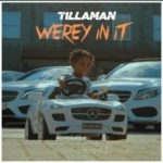 "Tillaman – ""Werey In It"" [Video + Audio]"