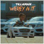 "Tillaman – ""Werey In It"" [Video + Audio]"