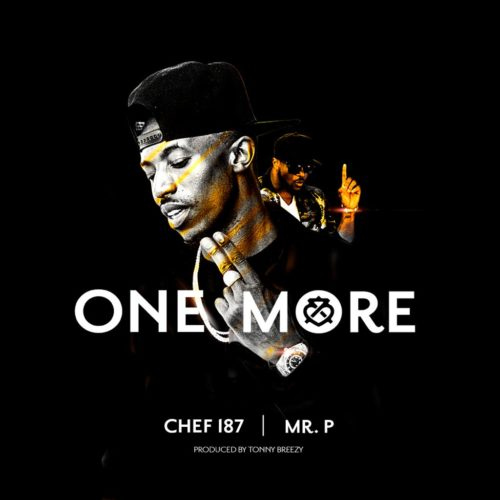 """DOWNLOAD NOW: Chef 187 – """"One More"""" f. Mr. P and Skales"""