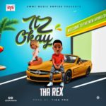 "[Audio + Video] Tha Rex – ""Itz Okay"" (Prod. By Tiga Pro)"
