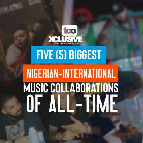 Five (5) Biggest Nigerian-International Music Collaborations of All-Time