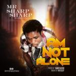 """Mr Sharp Sharp – """"Am Not Alone"""""""