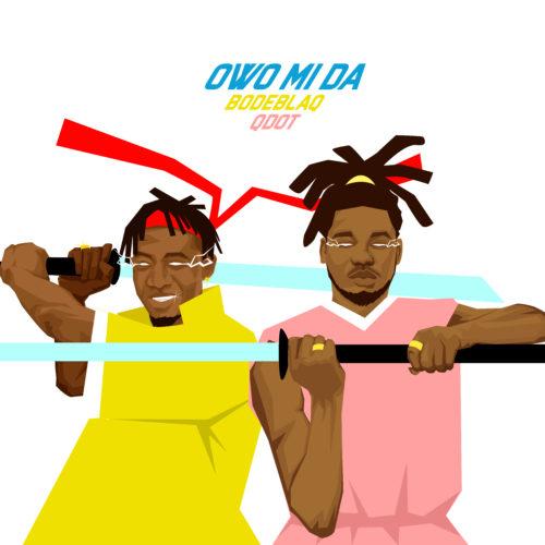 "Bode Blaq x Qdot - ""Owo Mida"""