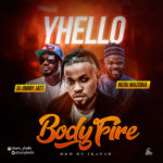 "Yhello – ""Body Fire"" ft DJ Jimmy Jatt x Nedu Wazobia"