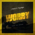 "J Bold x Top Age – ""Worry"""