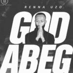 """Renna Uzo – """"God Abeg"""""""