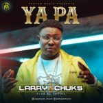 "[Audio + Video] Larry Chucks – ""Yapa"""