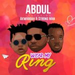 [Video] Abdul – Wear My Ring ft. Akwaboa & Strong Man