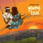 "[Lyrics] Adekunle Gold – ""Young Love"""