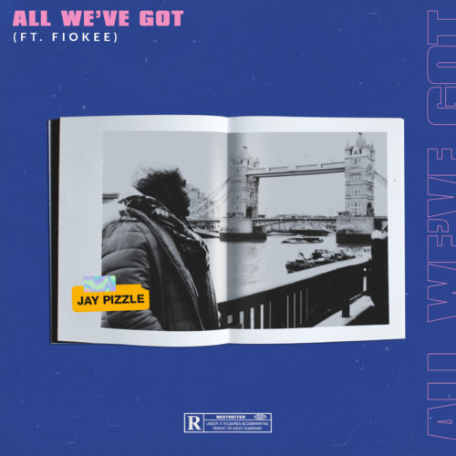"""Jay Pizzle - """"All We've Got"""" ft. Fiokee"""
