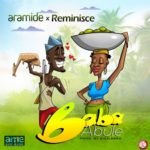 """Aramide x Reminisce – """"Baba Abule"""""""